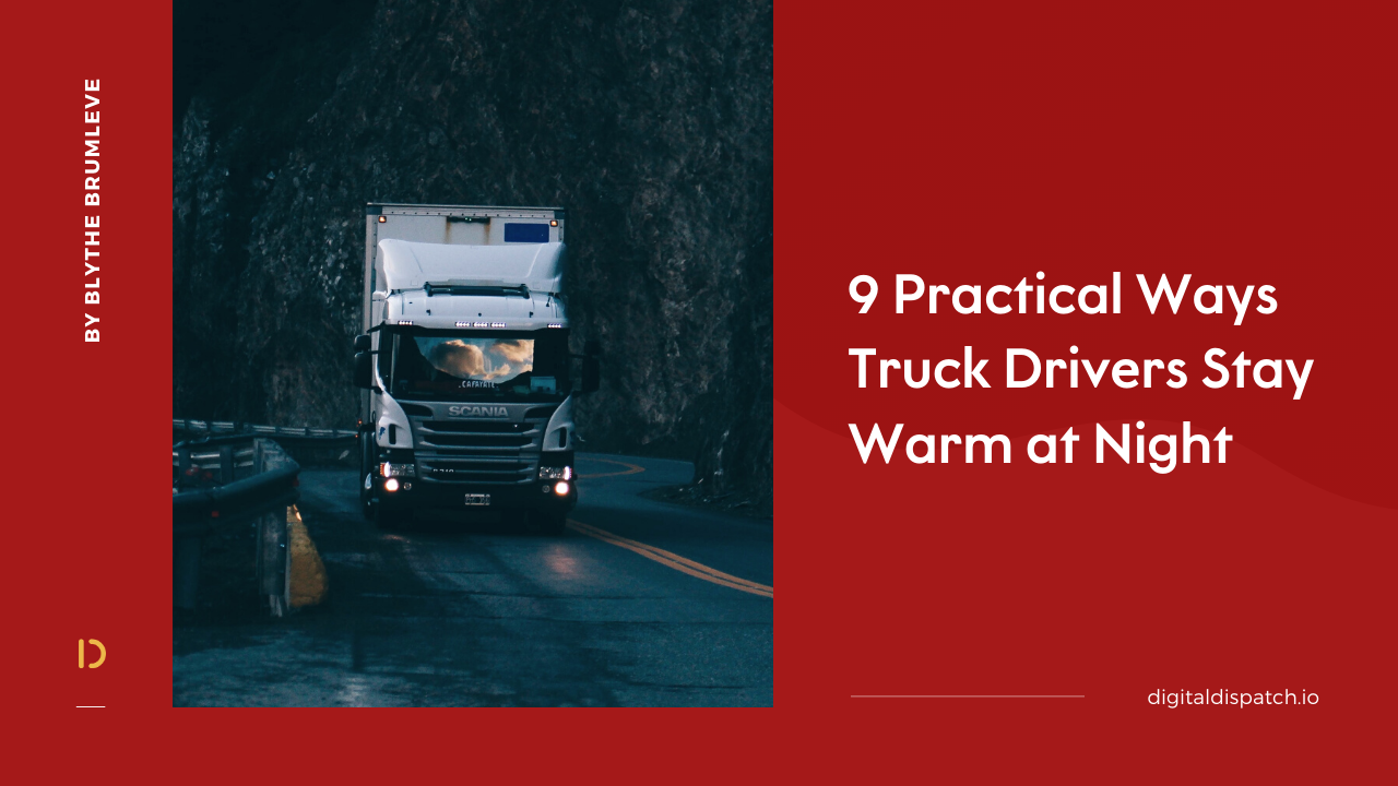 9 Practical Ways Truck Drivers Stay Warm at Night