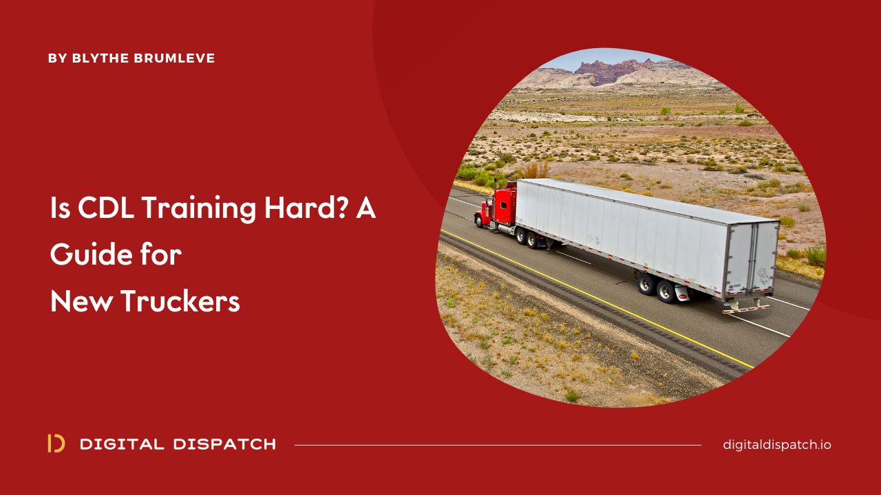 Is CDL training hard? A guide for new truckers