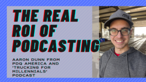 Aaron Dunn On The Real ROI of Podcasting in Trucking
